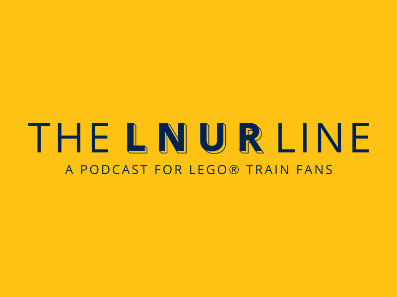 The LNUR Line - LEGO train fan podcast