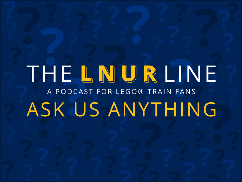 LEGO Trains FAQs - Ask Us Anything - LNUR Line podcast